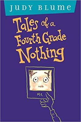 Tales of a 4th Grade Nothing, by Judy Blume