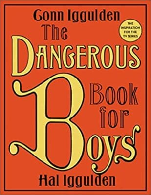 The Dangerous Book for Boys, by Conn Iggulden & Hal Iggulden