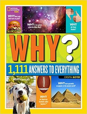 Why? Over 1,111 Answers to Everything, by National Geographic Kids