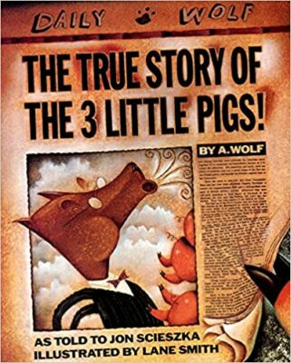 The True Story of the Three Little Pigs by Jon Scieszke