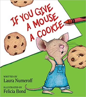 If You Give a Mouse a Cookie, by Laura Numeroff