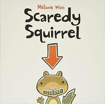 Scaredy Squirrel, by Mélanie Watt