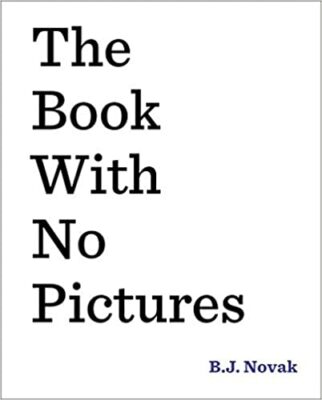 The Book With No Pictures, by B.J. Novak